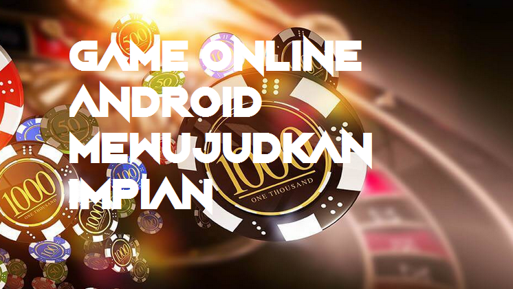 Game Online Android Mewujudkan Impian
